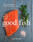 Good Fish : 100 Sustainable Seafood Recipes from the Pacific Coast - Book