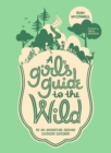 A Girl's Guide to the Wild : Be an Adventure-Seeking Outdoor Explorer! - Book