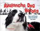 Avalanche Dog Heroes : Piper and Friends Learn to Search the Snow - Book