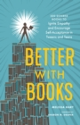 Better with Books : 500 Diverse Books to Open Minds, Ignite Empathy, and Encourage Self-Acceptance in Teens - Book