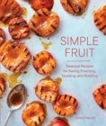 Simple Fruit : Seasonal Recipes for Baking, Poaching, Sauteing, and Roasting - eBook