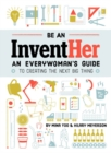 Be an InventHER : An Everywoman's Guide to Creating the Next Big Thing - Book