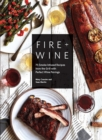 Fire & Wine : 75 Smoke-Infused Recipes from the Grill with Perfect Wine Pairings - Book