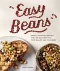 Easy Beans : Simple Satisfying Recipes That Are Good for You, Your Wallet, and the Planet - Book