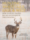 Hunting Whitetails East & West : How to Hunt Prized Bucks Anywhere in the Country - eBook