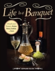 Life Is a Banquet : A Food Lover?s Treasury of Recipes, History, Tradition, and Feasts - eBook