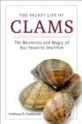 The Secret Life of Clams : The Mysteries and Magic of Our Favorite Shellfish - eBook