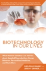Biotechnology in Our Lives : What Modern Genetics Can Tell You about Assisted Reproduction, Human Behavior, and Personalized Medicine, and Much More - eBook