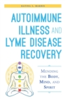 Autoimmune Illness and Lyme Disease Recovery Guide : Mending the Body, Mind, and Spirit - eBook