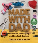 Made with Dad : Incredible, Challenging, and Fun Craft Projects - eBook