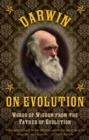 Darwin on Evolution : Words of Wisdom from the Father of Evolution - eBook