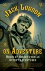 Jack London on Adventure : Words of Wisdom from an Expert Adventurer - eBook