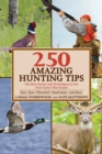 250 Amazing Hunting Tips : The Best Tactics and Techniques to Get Your Game This Season - eBook