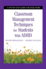 Classroom Management Techniques for Students with ADHD : A Step-by-Step Guide for Educators - eBook