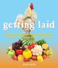 Getting Laid : Everything You Need to Know About Raising Chickens, Gardening and Preserving - with Over 100 Recipes! - eBook