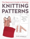 Writing Knitting Patterns : Learn to Write Patterns Others Can Knit - Book