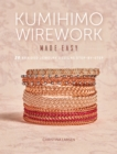 Kumihimo Wirework Made Easy : 20 Braided Jewelry Designs Step-by-Step - Book