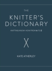 The Knitter's Dictionary : Knitting Know-How from A to Z - eBook