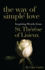 The Way of Simple Love : Inspiring Words from Therese of Lisieux - eBook