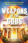 Weapons of the Gods : How Ancient Alien Civilizations Almost Destroyed the Earth - Book