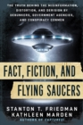 Fact, Fiction, and Flying Saucers : The Truth Behind the Misinformation, Distortion, and Derision by Debunkers, Government Agencies, and Conspiracy Conmen - Book