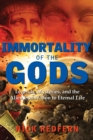 Immortality of the Gods : Legends, Mysteries, and the Alien Connection to Eternal Life - Book