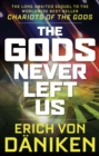 The Gods Never Left Us : The Long Awaited Sequel to the Worldwide Best-Seller Chariots of the Gods - Book