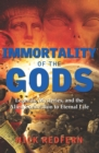 Immortality of the Gods : Legends, Mysteries, and the Alien Connection to Eternal Life - eBook