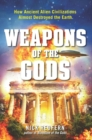 Weapons of the Gods : How Ancient Alien Civilizations Almost Destroyed the Earth - eBook