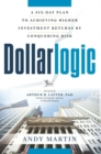 Dollarlogic : A Six-Day Plan to Achieving Investment Returns by Conquering Risk - eBook