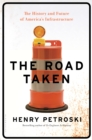 The Road Taken : The History and Future of America's Infrastructure - Book