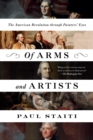 Of Arms and Artists : The American Revolution through Painters' Eyes - eBook