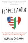 Homelands : Four Friends, Two Countries, and the Fate of the Great Mexican-American Migration - Book