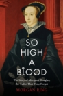So High a Blood : The Story of Margaret Douglas, the Tudor That Time Forgot - eBook