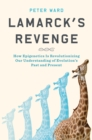 Lamarck's Revenge : How Epigenetics Is Revolutionizing Our Understanding of Evolution's Past and Present - Book