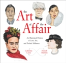The Art of the Affair : An Illustrated History of Love, Sex, and Artistic Influence - Book