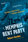 Memphis Rent Party : The Blues, Rock & Soul in Music's Hometown - Book