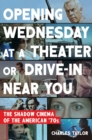 Opening Wednesday at a Theater or Drive-In Near You : The Shadow Cinema of the American '70s - Book