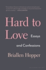 Hard to Love : Essays and Confessions - Book