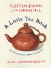A Little Tea Book : All the Essentials from Leaf to Cup - Book