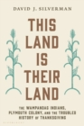 This Land Is Their Land : The Wampanoag Indians, Plymouth Colony, and the Troubled History of Thanksgiving - Book