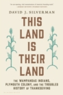 This Land Is Their Land : The Wampanoag Indians, Plymouth Colony, and the Troubled History of Thanksgiving - eBook