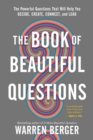 The Book of Beautiful Questions : The Powerful Questions That Will Help You Decide, Create, Connect, and Lead - Book