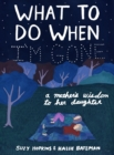 What to Do When I'm Gone : A Mother's Wisdom to Her Daughter - Book