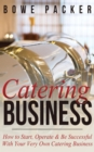 Catering Business : How to Start, Operate & Be Successful With Your Very Own Catering Business - eBook