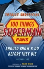 100 Things Superman Fans Should Know & Do Before They Die - eBook