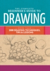 The Complete Beginner's Guide to Drawing : More Than 200 Drawing Techniques, Tips and Lessons - Book