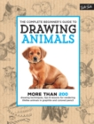 The Complete Beginner's Guide to Drawing Animals : More than 200 drawing techniques, tips & lessons for rendering lifelike animals in graphite and colored pencil - Book