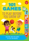 101 Games to Play Before You Grow Up : Exciting and fun games to play anywhere - Book