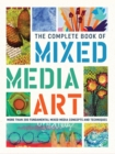 The Complete Book of Mixed Media Art : More than 200 fundamental mixed media concepts and techniques - Book